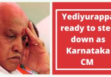 Yediyurappa ready to step down as Karnataka CM